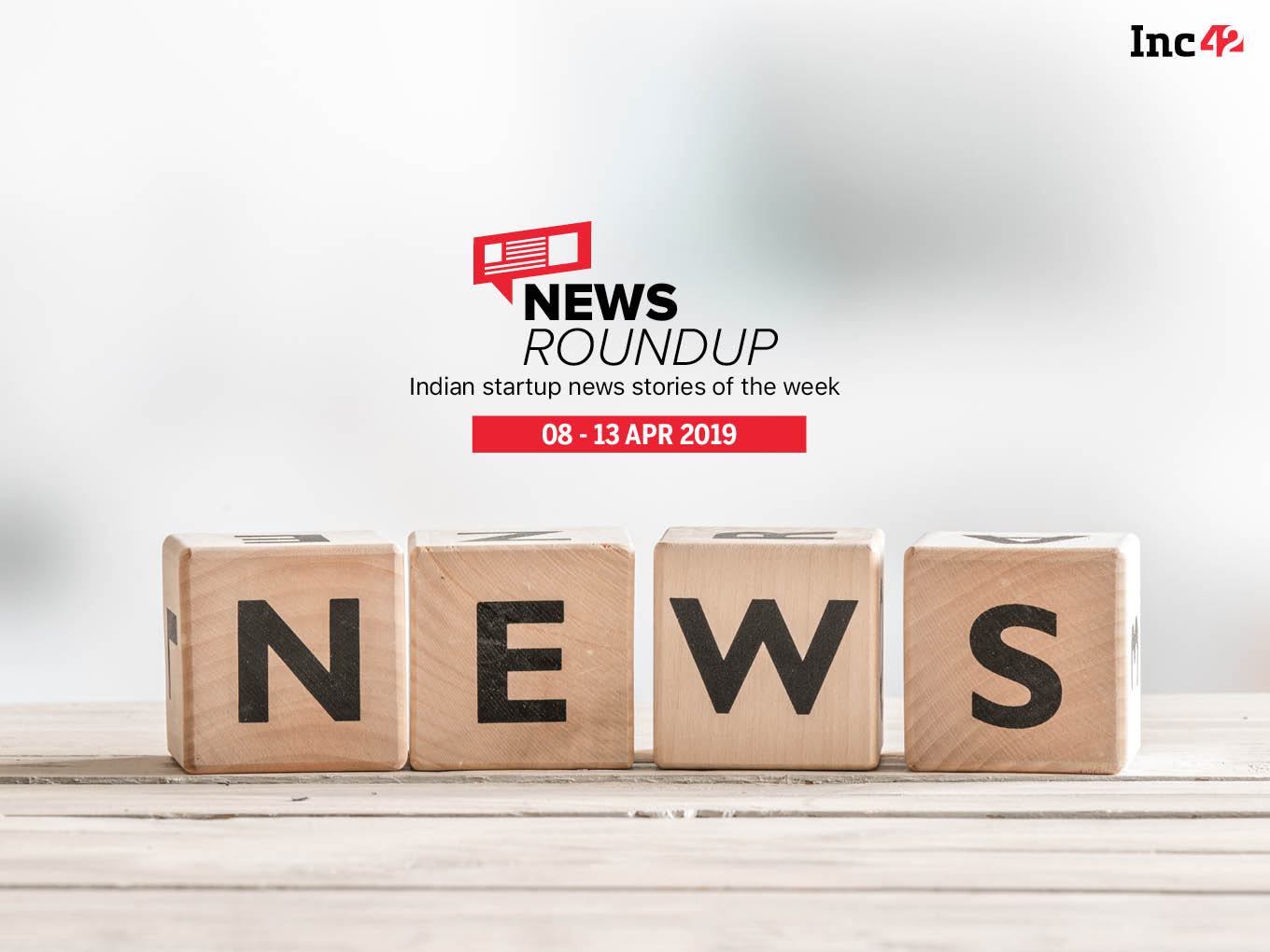 11 Indian Startup News Stories You Don't Want To Miss This Week [8-13 Apr]