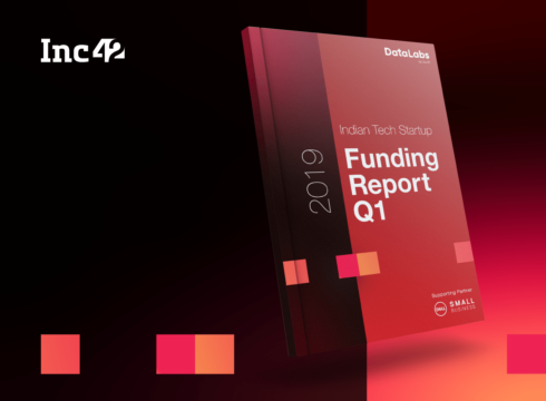 Indian Tech Startup Funding Q1 2019: Funding Peaks For Growth Stage Startups, Down For Ecommerce