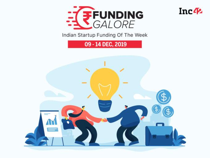 Funding Galore: Startup Funding Of The Week [Dec 9-14]