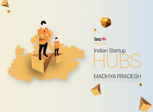 Madhya Pradesh Startup Ecosystem Is Driven By Incubators, Coworking