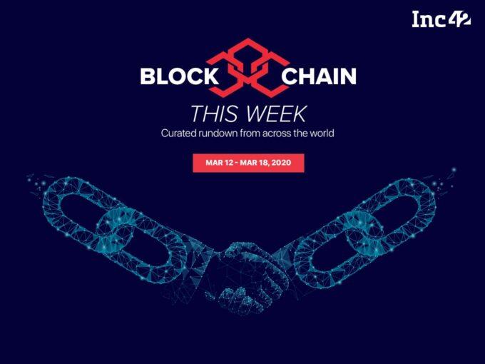 Blockchain This Week: Blockchain Fights Coronavirus, Binance Sets Up $50 Mn 'Blockchain For India' Fund