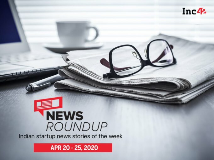 News Roundup: 11 Indian Startup News Stories You Don't Want To Miss This Week [April 20 - 25]