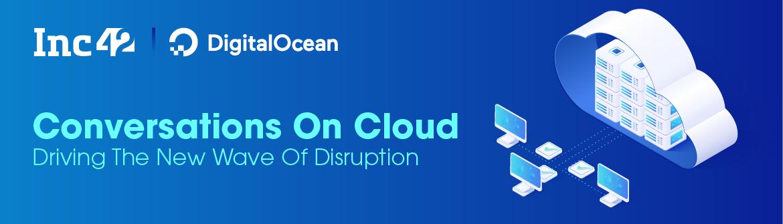 DigitalOcean and Inc42_Conversations on cloud