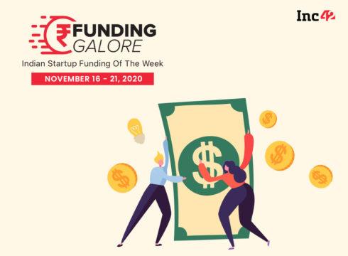 Funding Galore: Indian Startup Funding Of The Week [November 15-21]