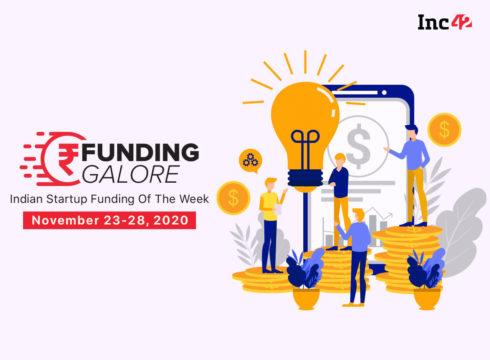 Funding Galore: Indian Startup Funding Of The Week [November 23-28]