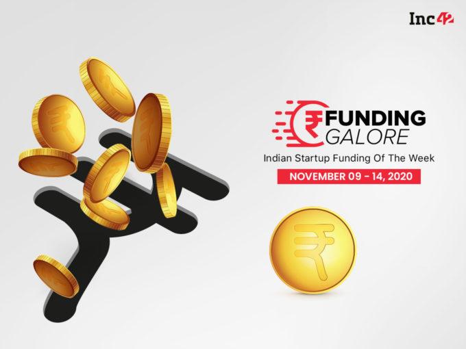 Funding Galore: Indian Startup Funding Of The Week [November 9- 14]