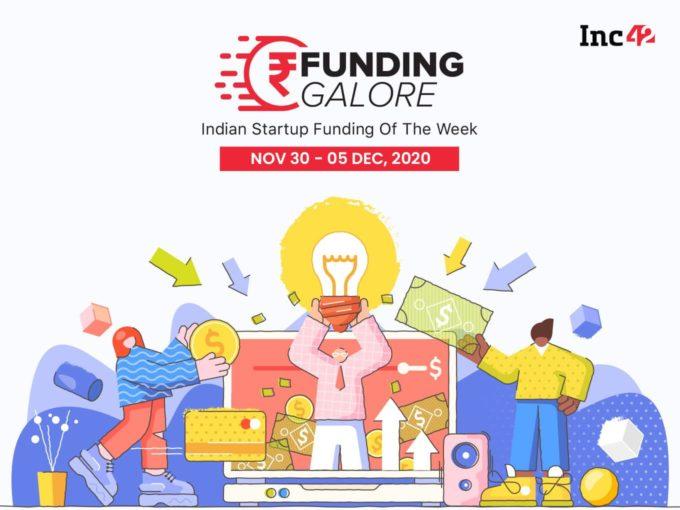 Funding Galore: Indian Startup Funding Of The Week [November 30- December 5]